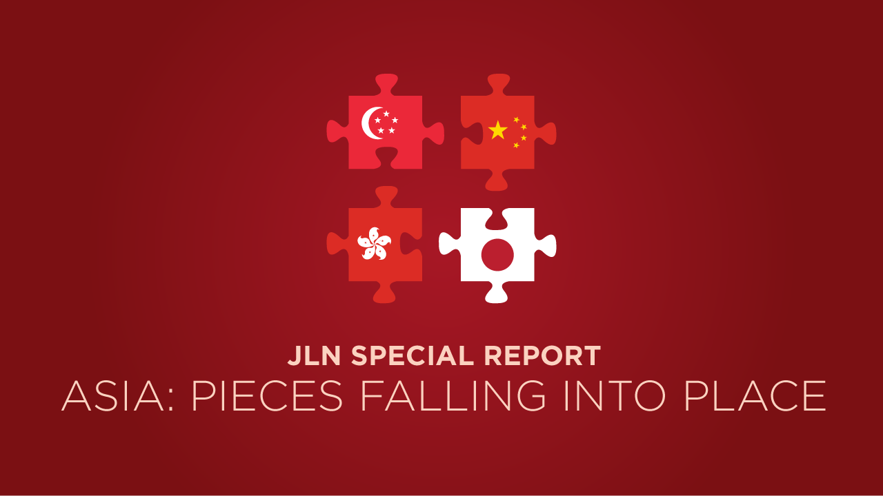 JLN Special Report - Asia: Pieces Falling into Place